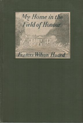 MY HOME IN THE FIELD OF HONOUR. Frances Wilcon HUARD