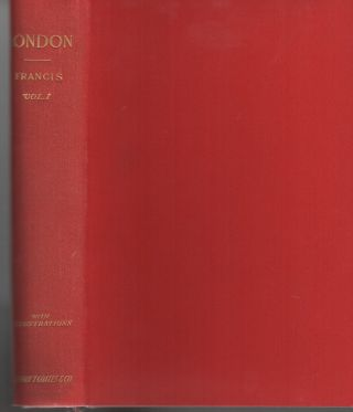 LONDON: Historic and Social [Two-Volume Set]. Claude de la Roche FRANCIS