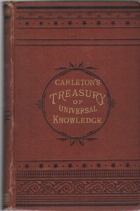 CARLETON'S TREASURY: A Valuable Hand-Book of General Information, and a Condensed Encyclopedia of...