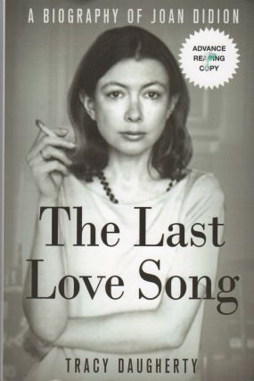 THE LAST LOVE SONG: A Biography of Joan Didion. Tracy DAUGHERTY