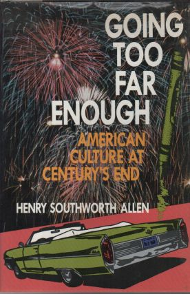 GOING TOO FAR ENOUGH: American Culture at Century's End. Henry Southworth ALLEN