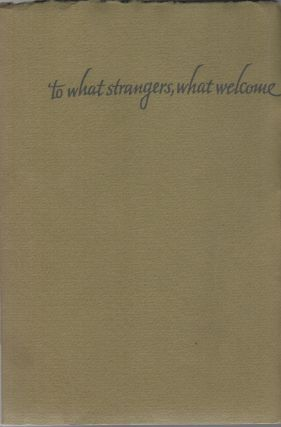 TO WHAT STRANGERS, WHAT WELCOME: A Sequence of Short Poems