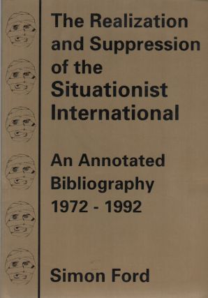 THE REALIZATION AND SUPPRESSION OF THE SITUATIONIST INTERNATIONAL: An Annotated Bibliography...