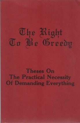 THE RIGHT TO BE GREEDY. Situationists, . For Ourselves, Bob Black, Preface, Pro-Situ