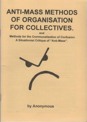 ANTI-MASS METHODS OF ORGANIZATION FOR COLLECTIVES: and Methods for the Communalisation of...