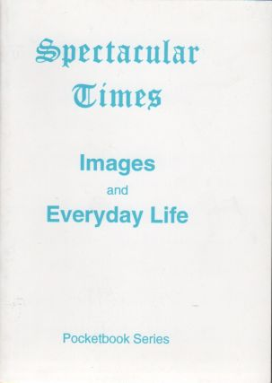 IMAGES and EVERYDAY LIFE [Spectacular Times Pocketbook Series Nos. 1 and 2