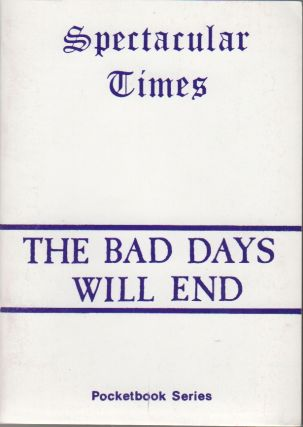 THE BAD DAYS WILL END [Spectacular Times Pocketbook Series No. 12