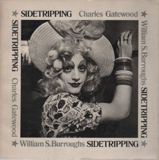 SIDETRIPPING. William S. BURROUGHS, Charles GATEWOOD, text, Photographer