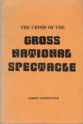 THE CRISIS OF THE GROSS NATIONAL SPECTACLE. Robert COOPERSTEIN