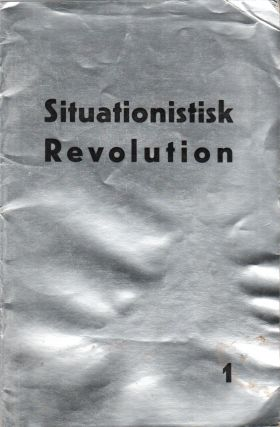 SITUATIONISTISK REVOLUTION: Centralorgan for den Skandinaviske Sektion af Situationistisk...