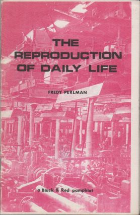 THE REPRODUCTION OF DAILY LIFE: A Black & Red Pamphlet