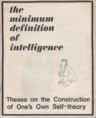 THE MINIMUM DEFINITION OF INTELLIGENCE: Theses on the Construction of One's Own Self-Theory