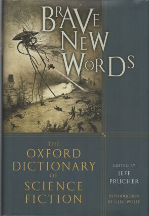 BRAVE NEW WORDS: The Oxford Dictionary of Science Fiction. Jeff PRUCHER, Gene Wolfe, Introduction