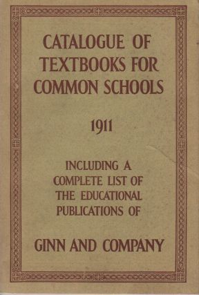 CATALOGUE OF TEXTBOOKS FOR COMMON SCHOOLS 1911 Including a Complete List of The Educational...