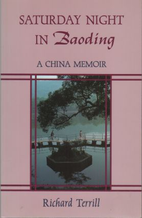 SATURDAY NIGHT IN BAODING: A China Memoir. Richard TERRILL