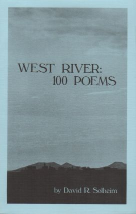 WEST RIVER: 100 Poems. David R. SOLHEIM
