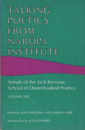TALKING POETICS FROM NAROPA INSTITUTE: Annals of the Jack Kerouac School of Disembodied Poetics...