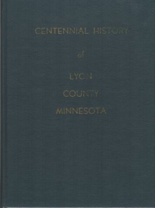 THE CENTENNIAL HISTORY OF LYON COUNTY MINNESOTA