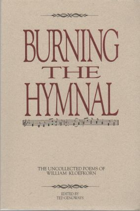BURNING THE HYMNAL: The Uncollected Poems of William Kloefkorn
