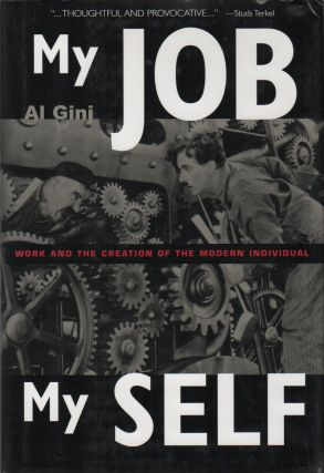 MY JOB MY SELF: Work and the Creation of the Modern Individual