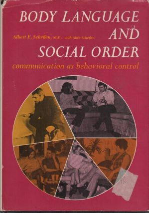 BODY LANGUAGE AND SOCIAL ORDER: Communication as Behavioral Control. Albert E. SCHEFLEN, Alice...