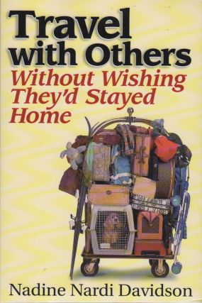 TRAVEL WITH OTHERS WITHOUT WISHING THEY'D STAYED HOME