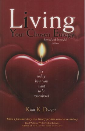 LIVING YOUR CHOSEN EULOGY: Live Today How You Want To Be Remembered