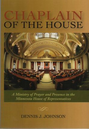 CHAPLAIN OF THE HOUSE: A History of Prayer and Presence in the Minnesota House of Representatives