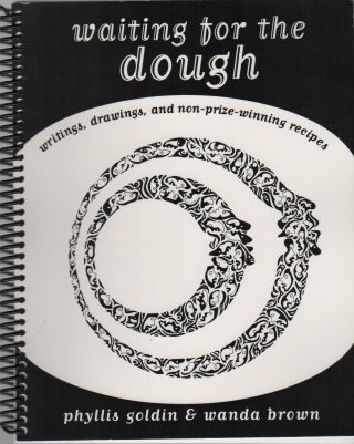 WAITING FOR THE DOUGH: Writings, Drawings, and Non-Prize-Winning Recipes. Phyllis GOLDIN, Wanda...