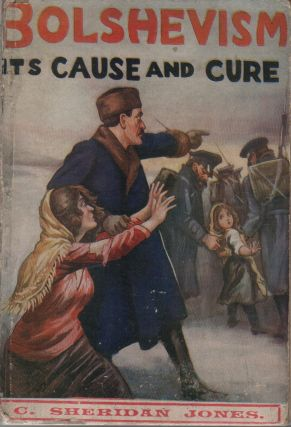 BOLSHEVISM: Its Cause And Cure