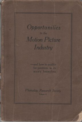 OPPORTUNITIES IN THE MOTION PICTURE INDUSTRY – And How to Qualify for Positions In Its Many...