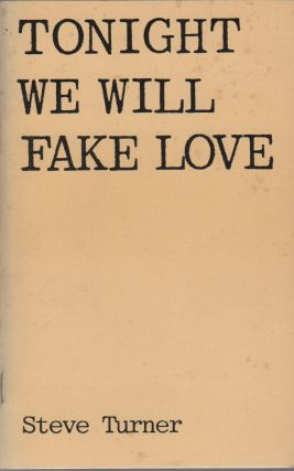 TONIGHT WE WILL FAKE LOVE: Poems 1969-1973