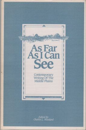 AS FAR AS I CAN SEE: Contemporary Writing of the Middle Plains