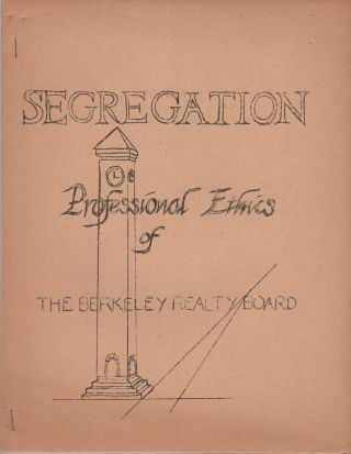 SEGREGATION: Professional Ethics of the Berkeley Realty Board [Cover Title]. African-Americana,...