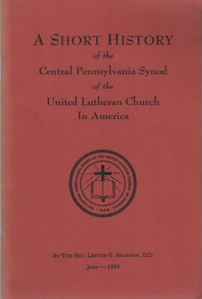 A SHORT HISTORY OF THE CENTRAL PENNSYLVANIA SYNOD OF THE UNITED LUTHERAN CHURCH IN AMERICA