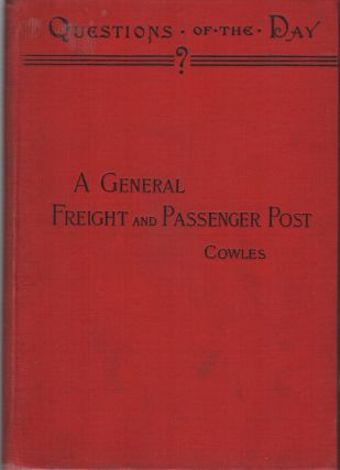 A GENERAL FREIGHT AND PASSENGER POST: A Practical Solution of the Railroad Problem