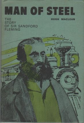 MAN OF STEEL: The Story of Sir Sandford Fleming