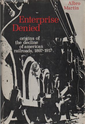 ENTERPRISE DENIED: Origins of the Decline of American Railroads, 1897-1917