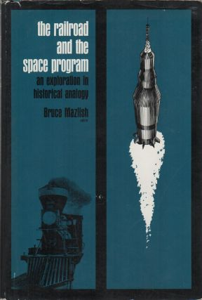 THE RAILROAD AND THE SPACE PROGRAM: An Exploration in Historical Analogy