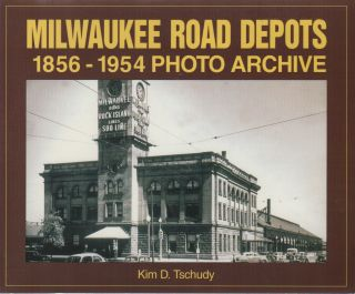 MILWAUKEE ROAD DEPOTS: 1856-1954 Photo Archive