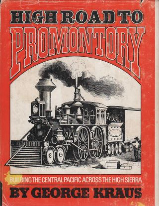 HIGH ROAD TO PROMONTORY: Building the Central Pacific (Now the Southern Pacific) Across the High...