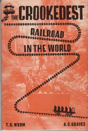 THE CROOKEDEST RAILROAD IN THE WORLD: A History of the Mt. Tamalpais and Muir Woods Railroad of...