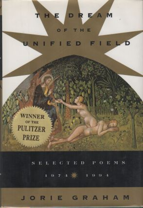 THE DREAM OF THE UNIFIED FIELD: Selected Poems 1974-1994