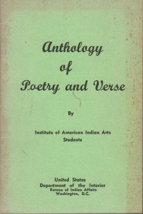 ANTHOLOGY OF POETRY AND VERSE BY INSTITUTE OF AMERICAN INDIAN ARTS STUDENTS
