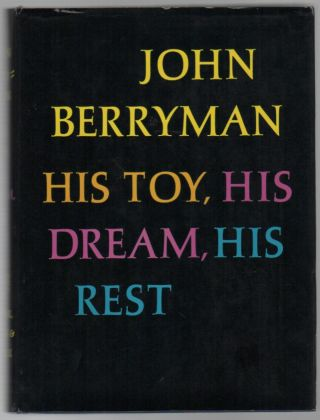 HIS TOY, HIS DREAM, HIS REST: 308 Dream Songs. John BERRYMAN