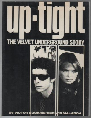 UP-TIGHT: The Velvet Underground Story. Music, Victor BOCKRIS, Gerard Malanga