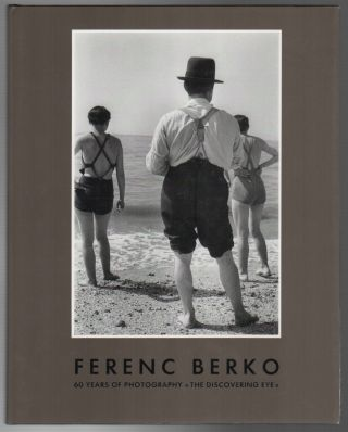 FERENC BERKO: 60 Years of Photography: The Discovering Eye
