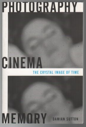 PHOTOGRAPHY, CINEMA, MEMORY: The Crystal Image of Time