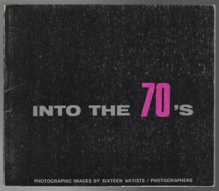 INTO THE 70s: Photographic Images by Sixteen Artists / Photographers