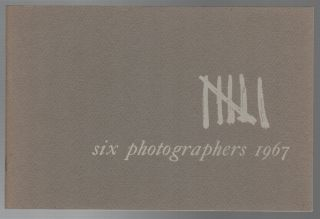 SIX PHOTOGRAPHERS 1967: An Exhibition of Contemporary Photography